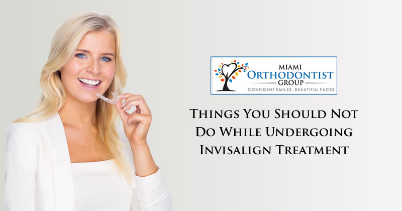 Things You Should Not Do While Undergoing Invisalign Treatment