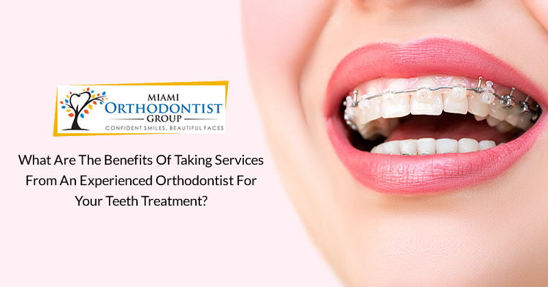 What are the Benefits of Taking Services from an Experienced Orthodontist for your Teeth Treatment